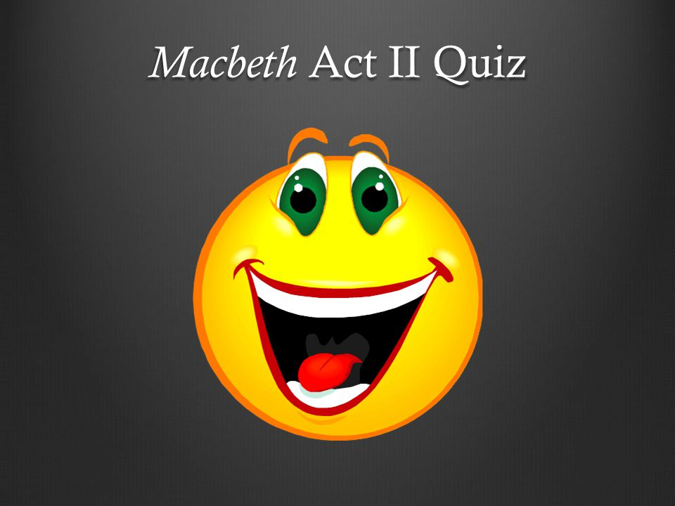 macbeth act ii questions Macbeth study guide contains a biography of william shakespeare, literature  essays, a complete e-text, quiz questions, major themes,.