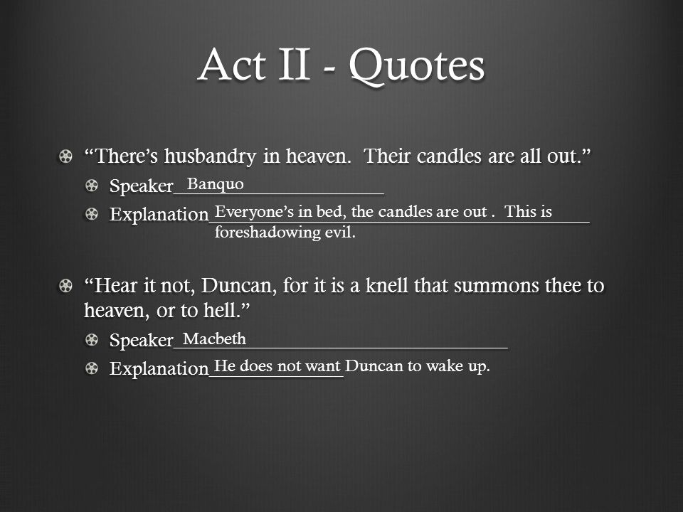 Act II - Quotes There's husbandry in heaven. Their candles are all out. Speaker______________________.