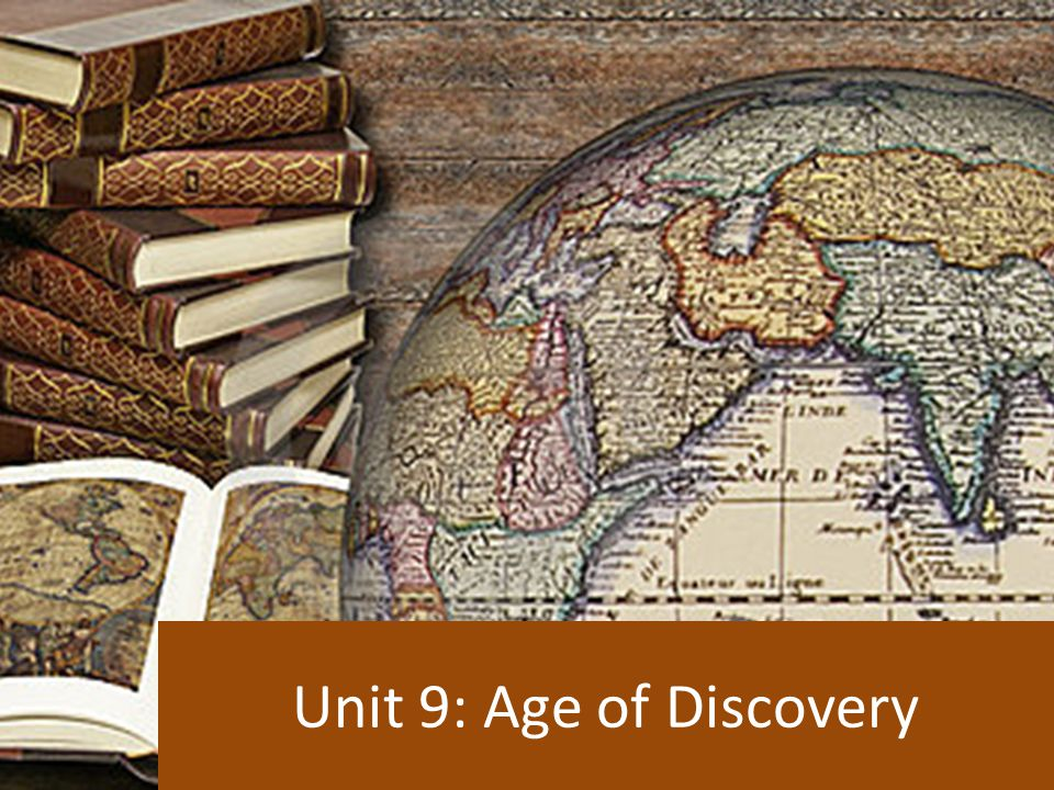 Unit 9: Age of Discovery