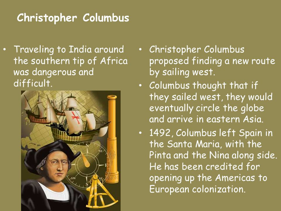 Christopher Columbus Traveling to India around the southern tip of Africa was dangerous and difficult.