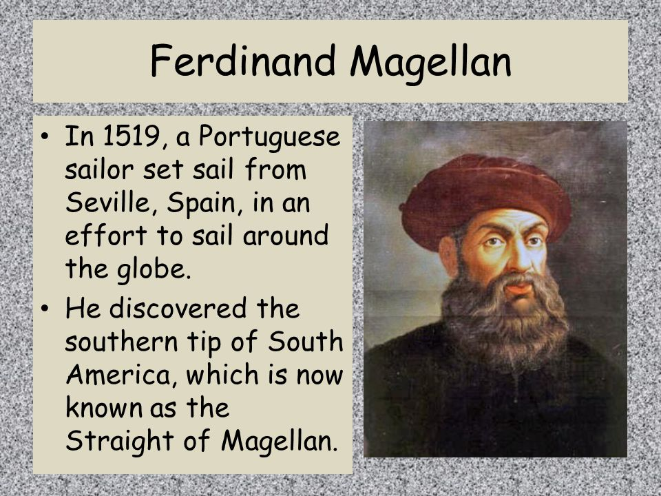 Ferdinand Magellan In 1519, a Portuguese sailor set sail from Seville, Spain, in an effort to sail around the globe.