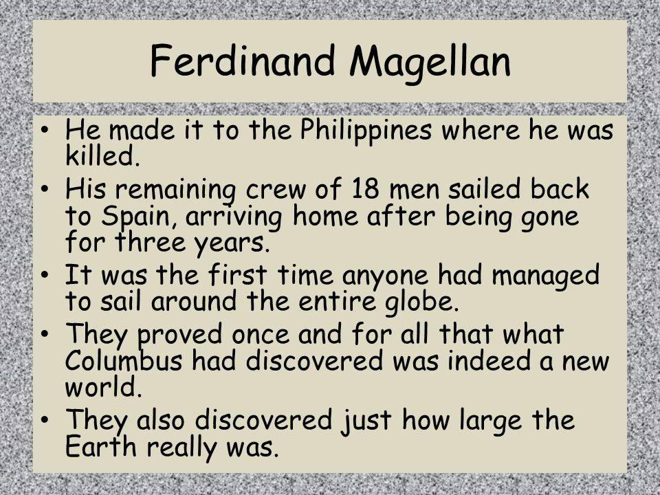 Ferdinand Magellan He made it to the Philippines where he was killed.