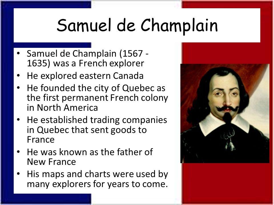 Samuel de Champlain Samuel de Champlain (1567 - 1635) was a French explorer. He explored eastern Canada.