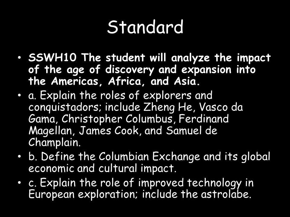 Standard SSWH10 The student will analyze the impact of the age of discovery and expansion into the Americas, Africa, and Asia.