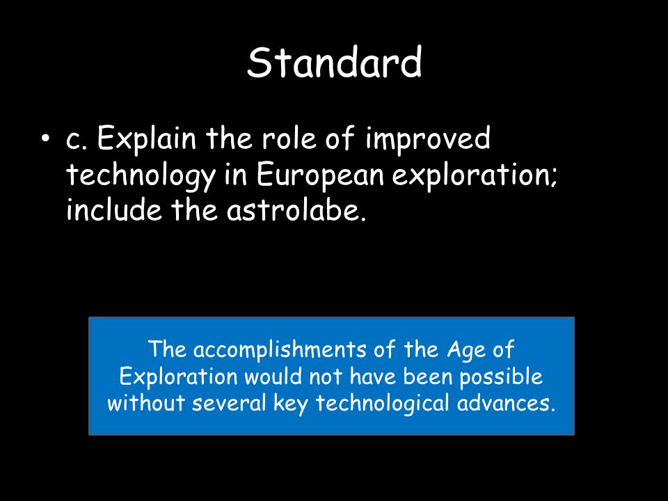 Standard c. Explain the role of improved technology in European exploration; include the astrolabe.