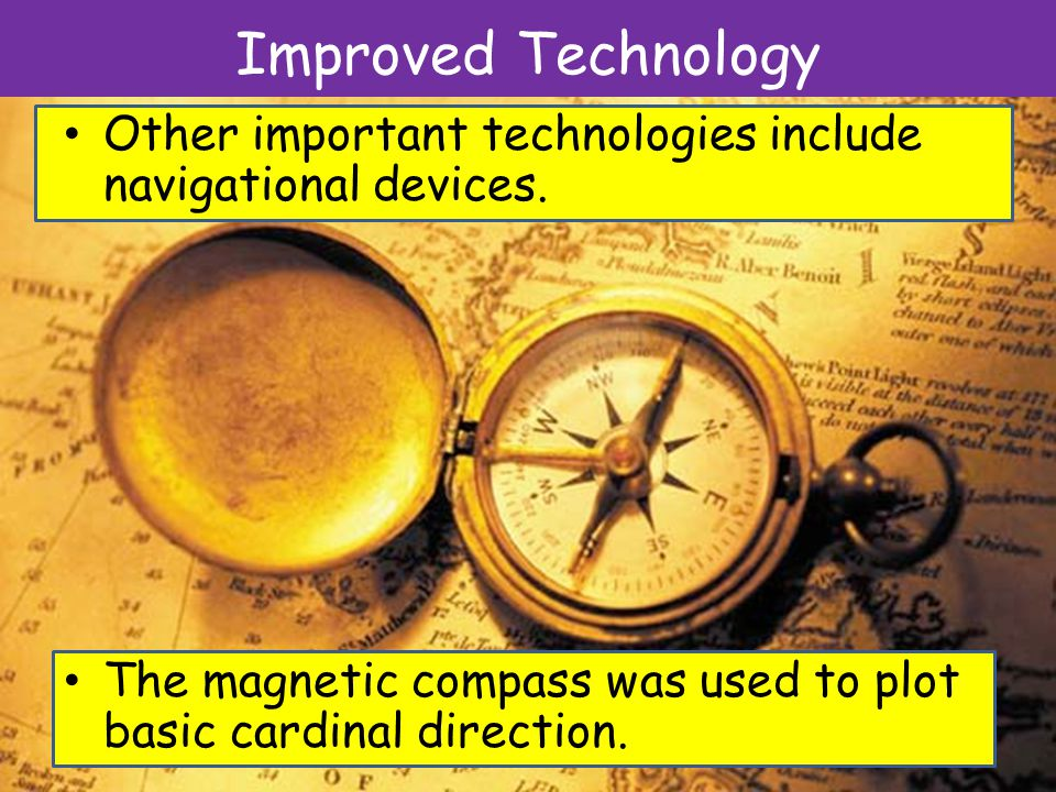 Improved Technology Other important technologies include navigational devices.