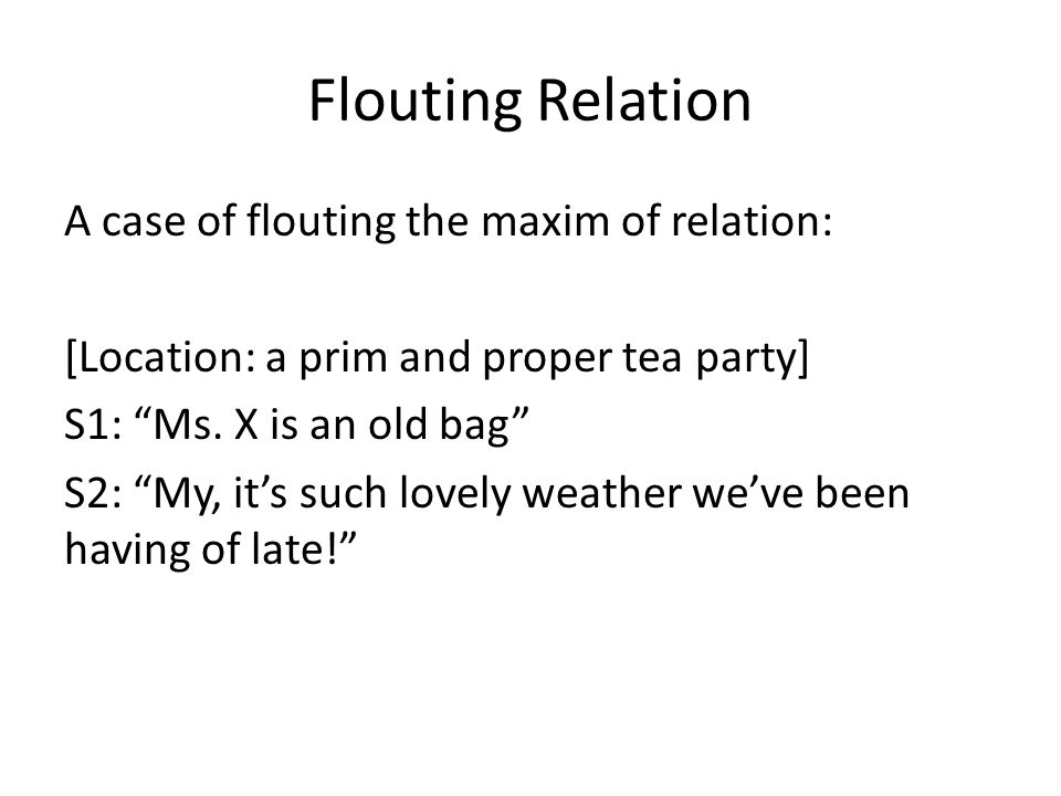 Flouting Relation A case of flouting the maxim of relation: