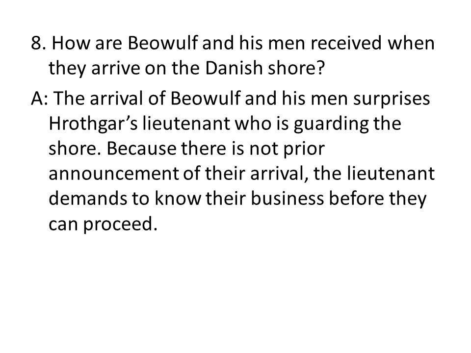 8. How are Beowulf and his men received when they arrive on the Danish shore.