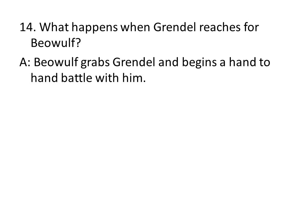 14. What happens when Grendel reaches for Beowulf