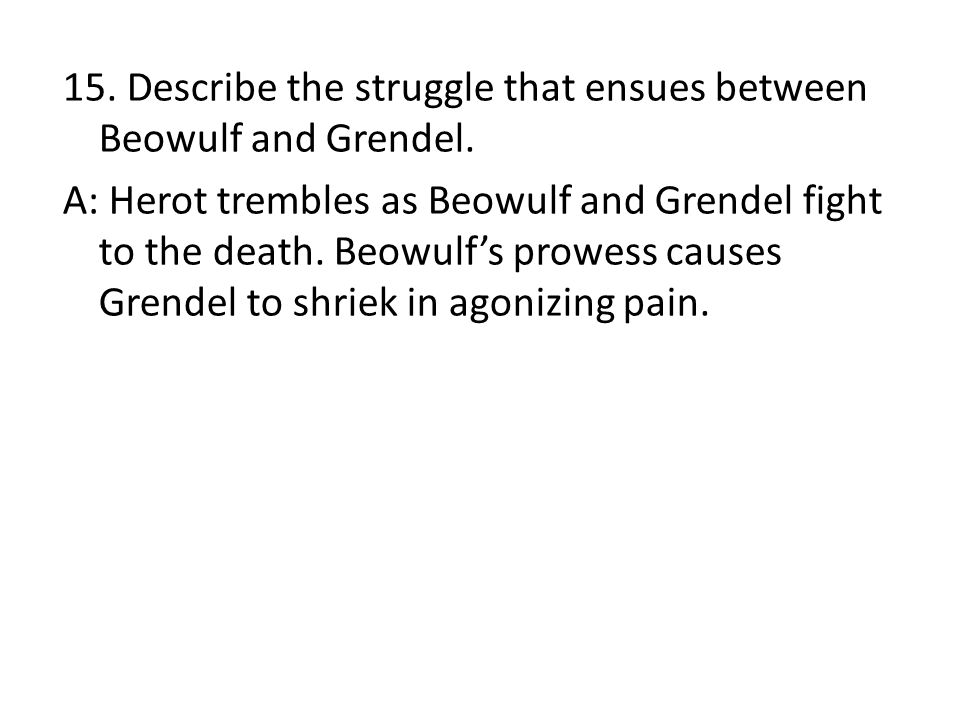 15. Describe the struggle that ensues between Beowulf and Grendel