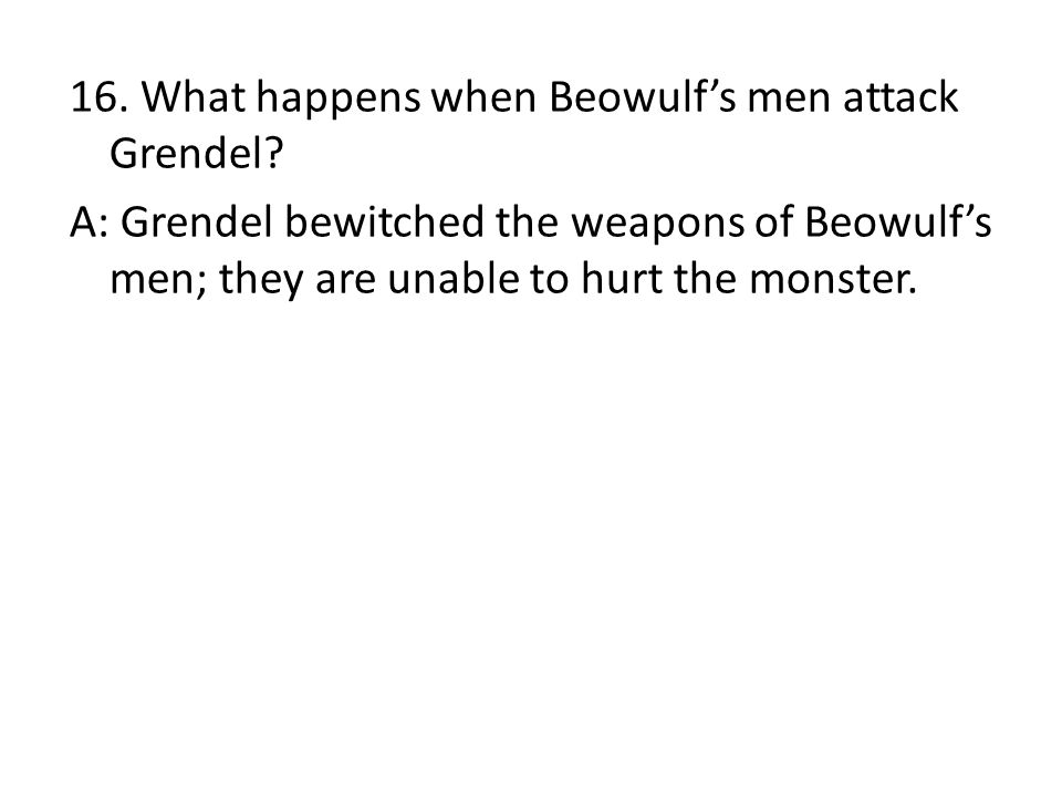 16. What happens when Beowulf's men attack Grendel