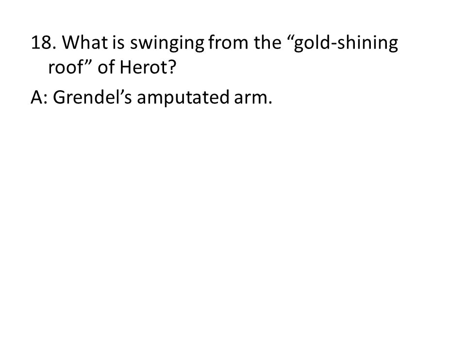 18. What is swinging from the gold-shining roof of Herot