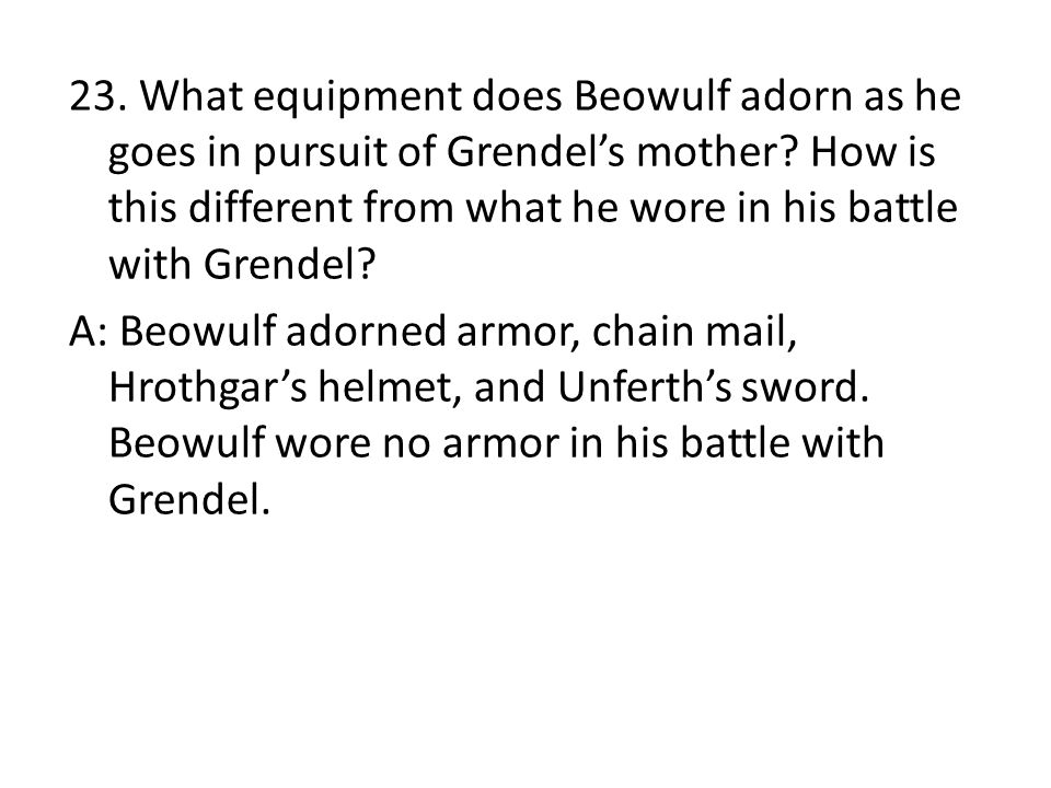 23. What equipment does Beowulf adorn as he goes in pursuit of Grendel's mother.