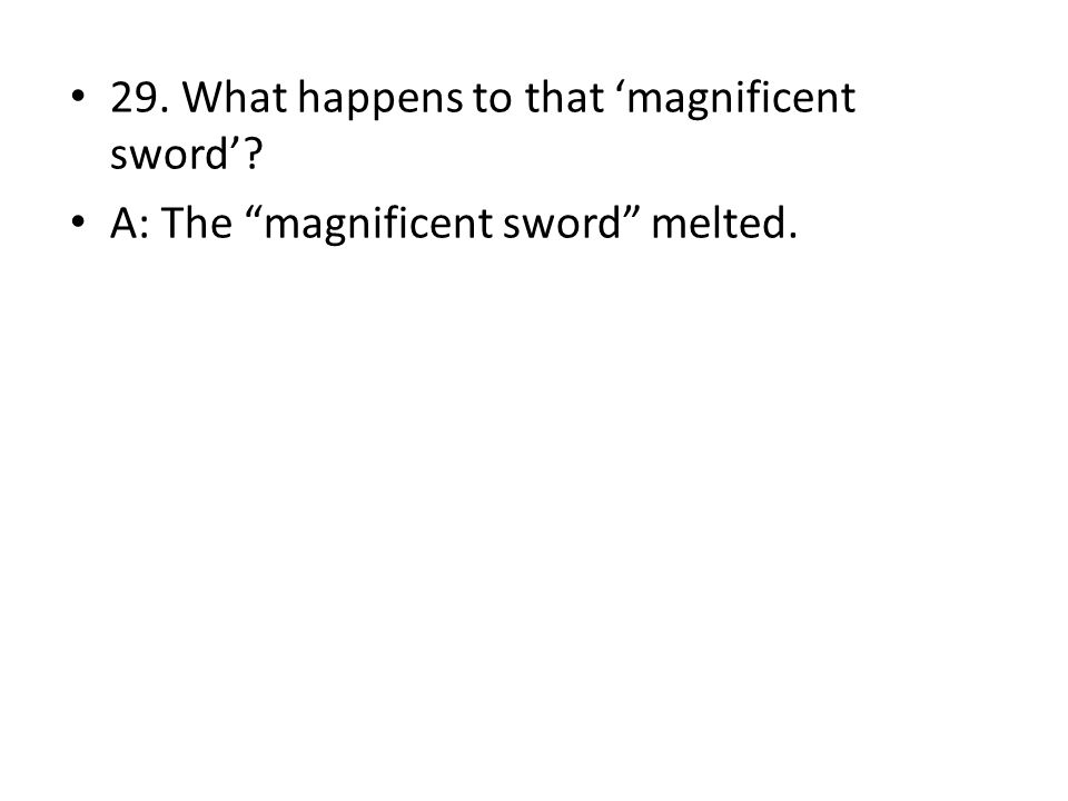 29. What happens to that 'magnificent sword'