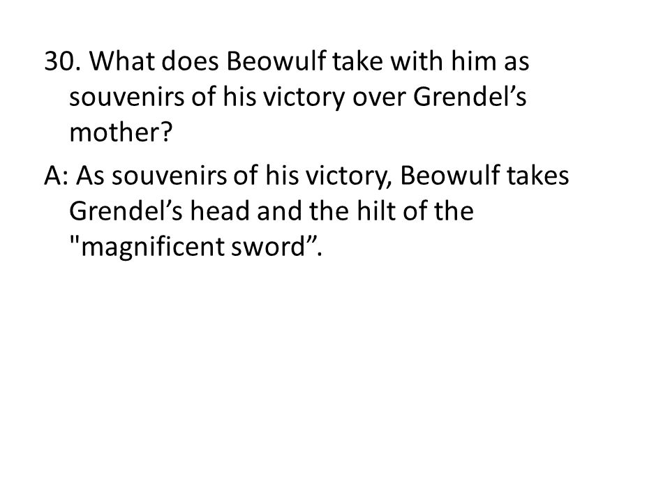 30. What does Beowulf take with him as souvenirs of his victory over Grendel's mother.