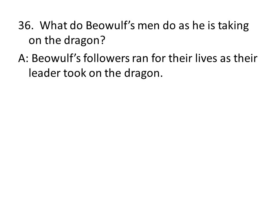 36. What do Beowulf's men do as he is taking on the dragon