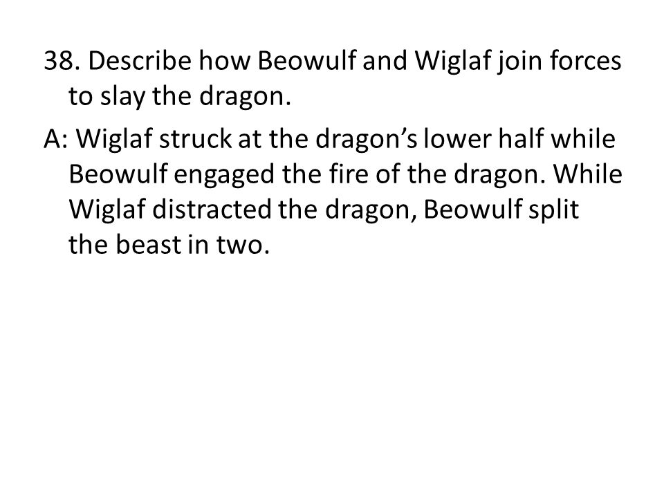 38. Describe how Beowulf and Wiglaf join forces to slay the dragon