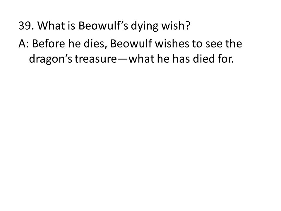 39. What is Beowulf's dying wish