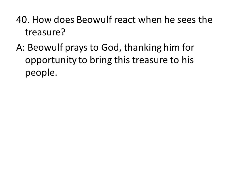 40. How does Beowulf react when he sees the treasure