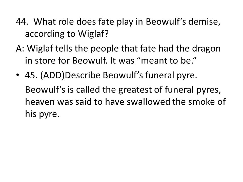 44. What role does fate play in Beowulf's demise, according to Wiglaf