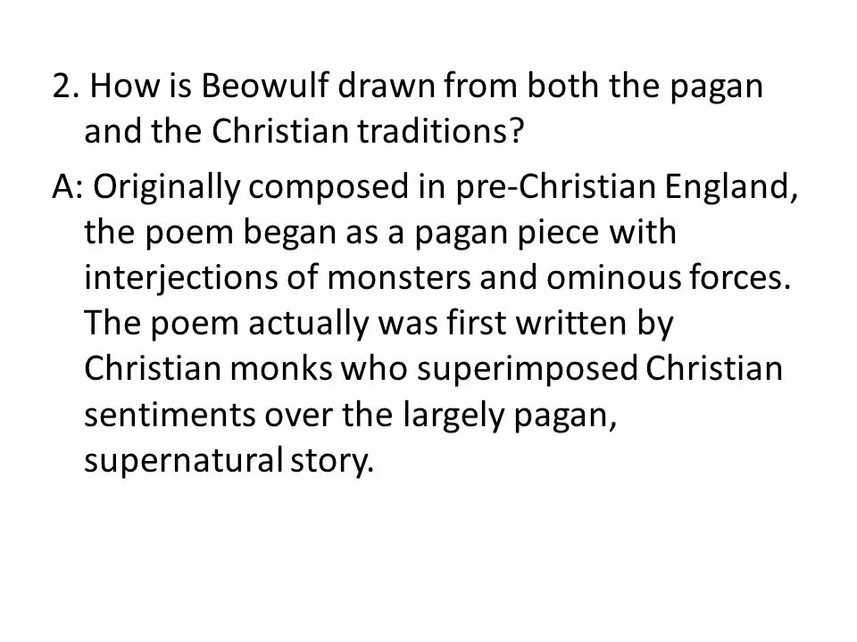 2. How is Beowulf drawn from both the pagan and the Christian traditions.
