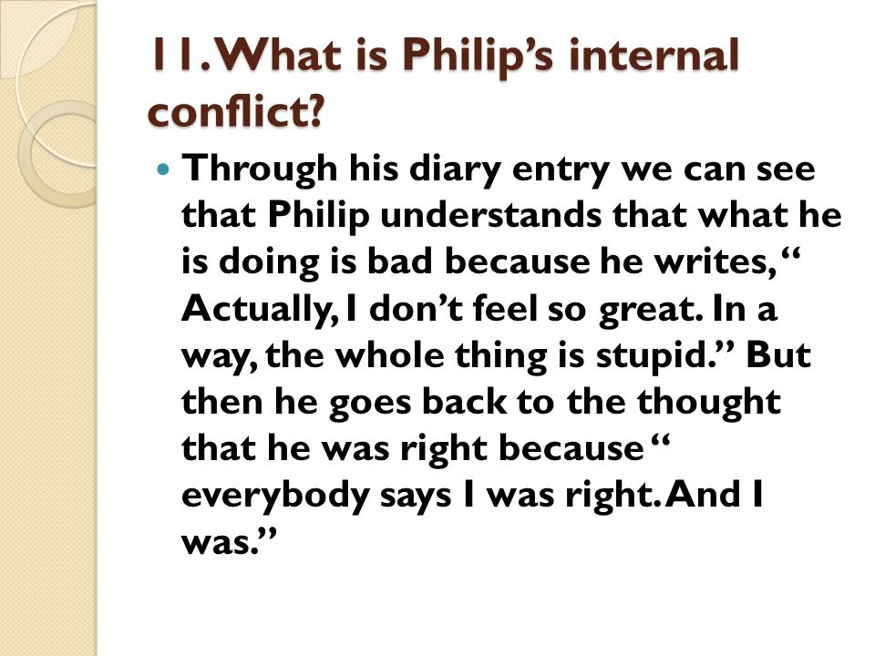 11. What is Philip's internal conflict