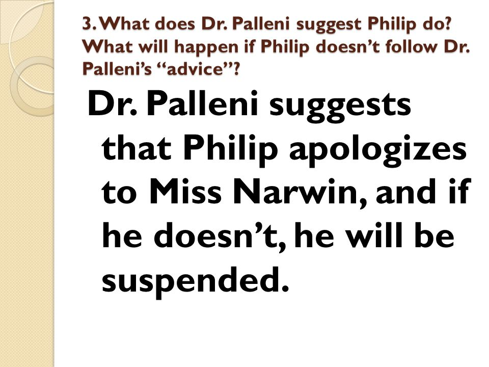 3. What does Dr. Palleni suggest Philip do