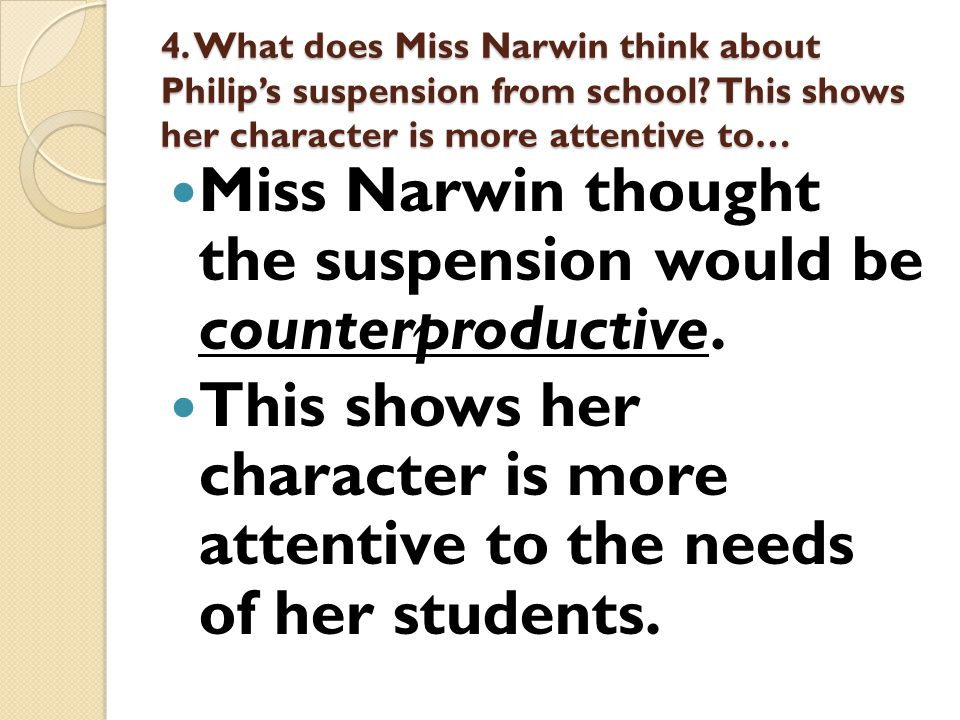 Miss Narwin thought the suspension would be counterproductive.