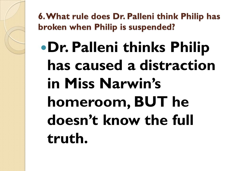 6. What rule does Dr. Palleni think Philip has broken when Philip is suspended