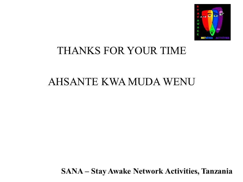 THANKS FOR YOUR TIME AHSANTE KWA MUDA WENU