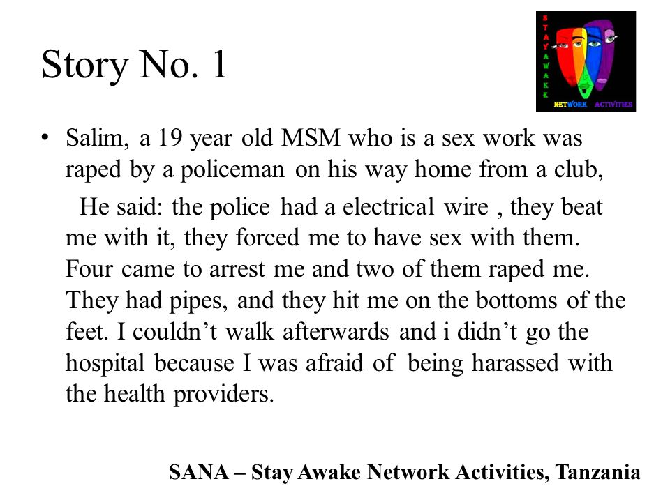 Story No. 1 Salim, a 19 year old MSM who is a sex work was raped by a policeman on his way home from a club,