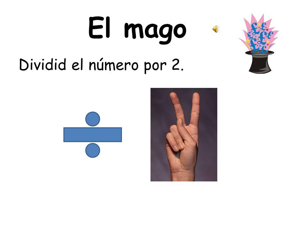 El mago Dividid el número por 2. Divide the number by 2.