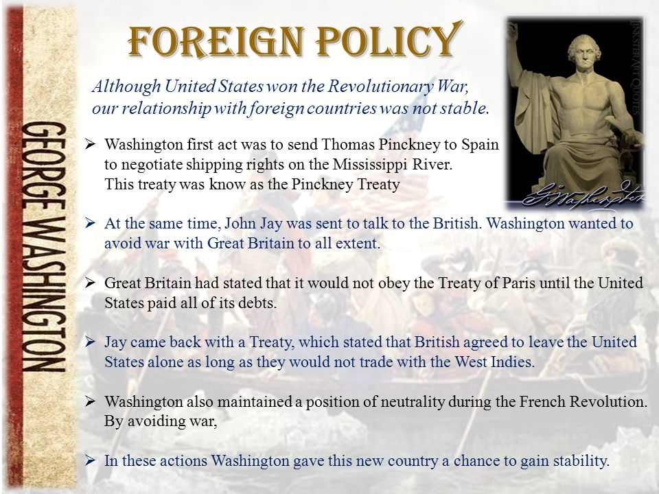 Foreign Policy Although United States won the Revolutionary War, our relationship with foreign countries was not stable.