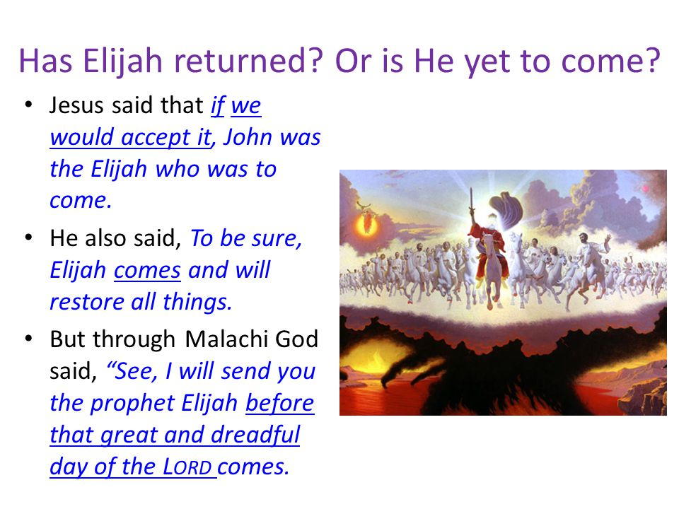 Has Elijah returned Or is He yet to come