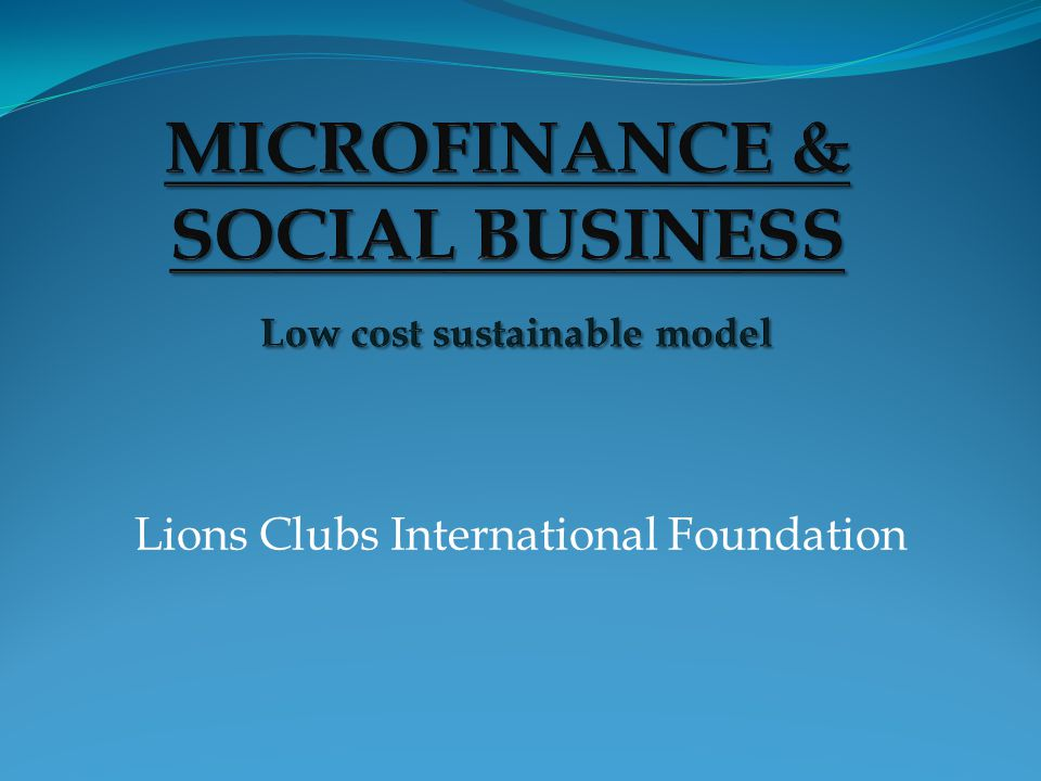 MICROFINANCE & SOCIAL BUSINESS Low cost sustainable model