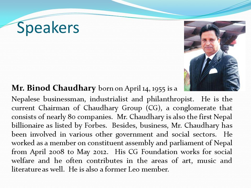 Speakers Mr. Binod Chaudhary born on April 14, 1955 is a