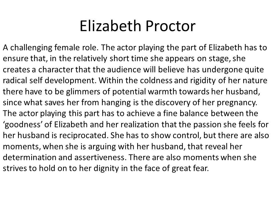 essay on elizabeth proctor John proctor the tragic hero english literature essay print reference this  disclaimer:  or recommendations expressed in this material are those of the authors and do not necessarily reflect the views of uk essays  elizabeth proctor also felt a surge of emotion when proctor tore up the confession she too came to a realization of true.