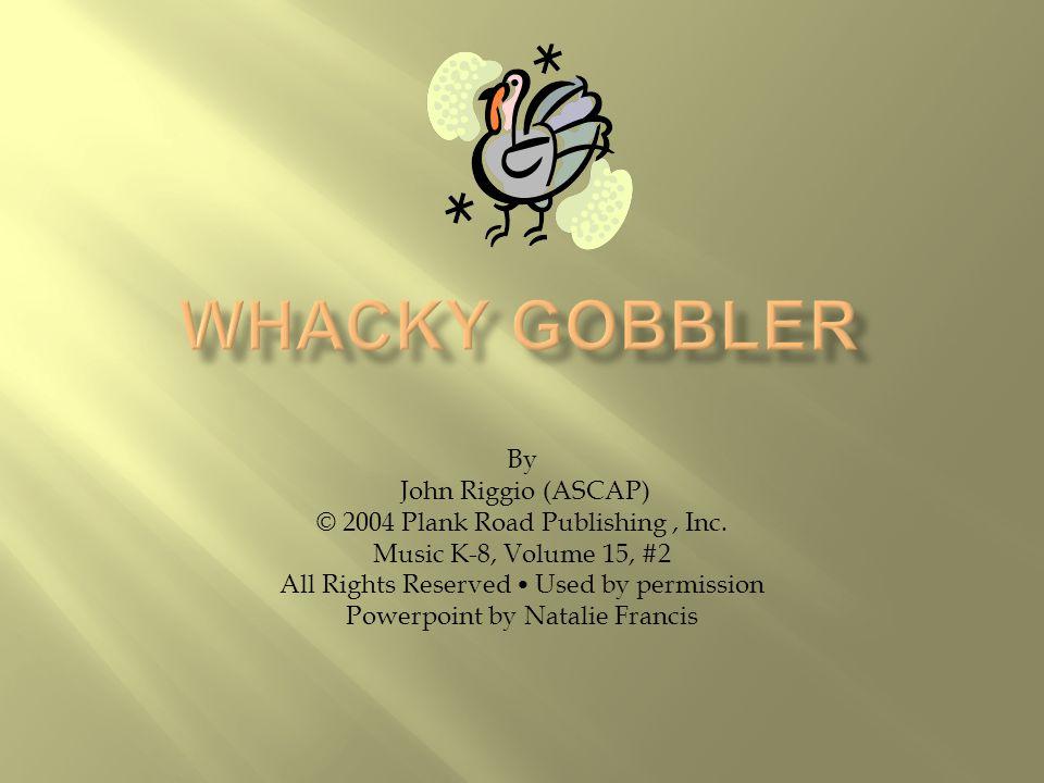 WHACKY GOBBLER By John Riggio (ASCAP)