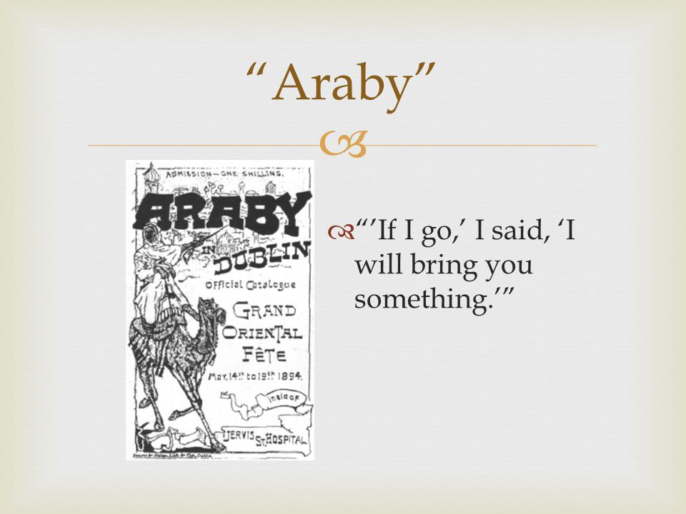 Araby 'If I go,' I said, 'I will bring you something.'