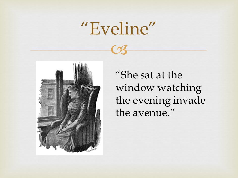 Eveline She sat at the window watching the evening invade the avenue.