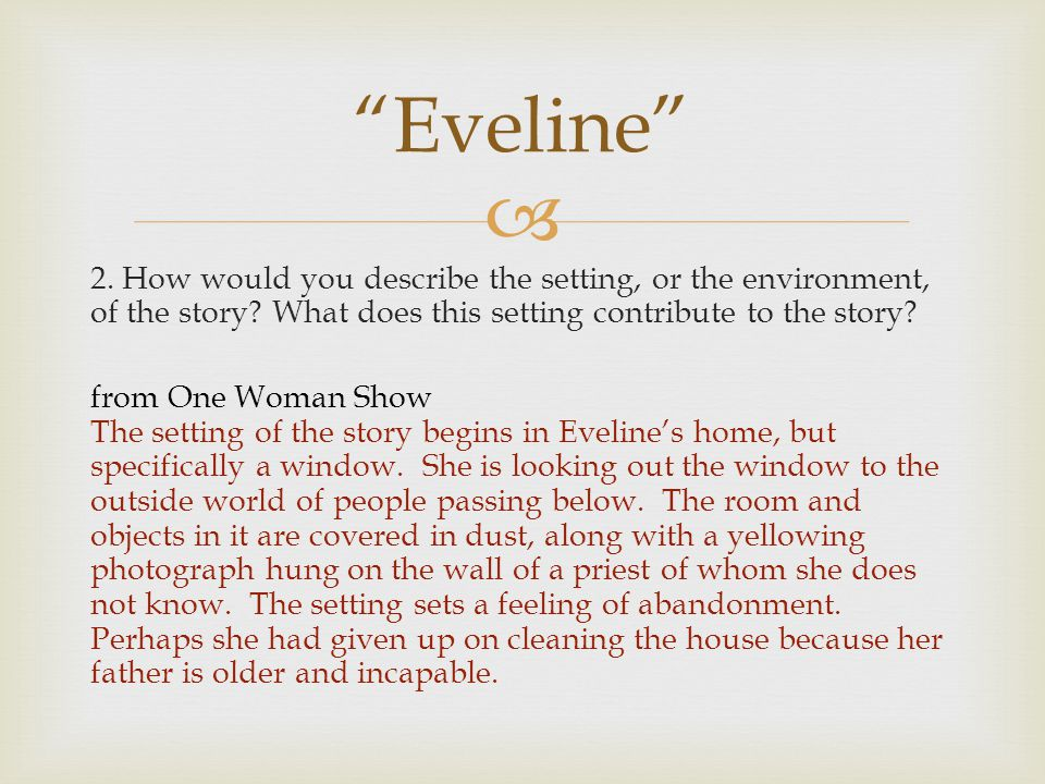 Eveline 2. How would you describe the setting, or the environment, of the story What does this setting contribute to the story