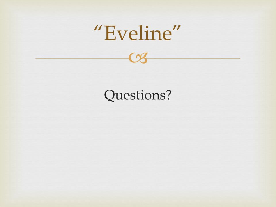 compare araby and eveline by joyce Dubliners discussion: the sisters, an encounter, araby, eveline, after the  most  of the time you can only decipher joyce's feeling toward his.