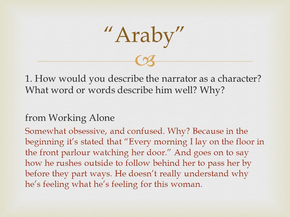 Araby 1. How would you describe the narrator as a character What word or words describe him well Why