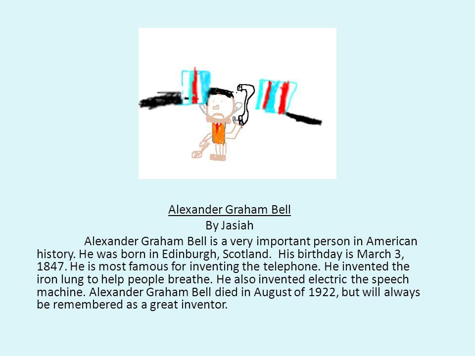 Alexander Graham Bell By Jasiah.