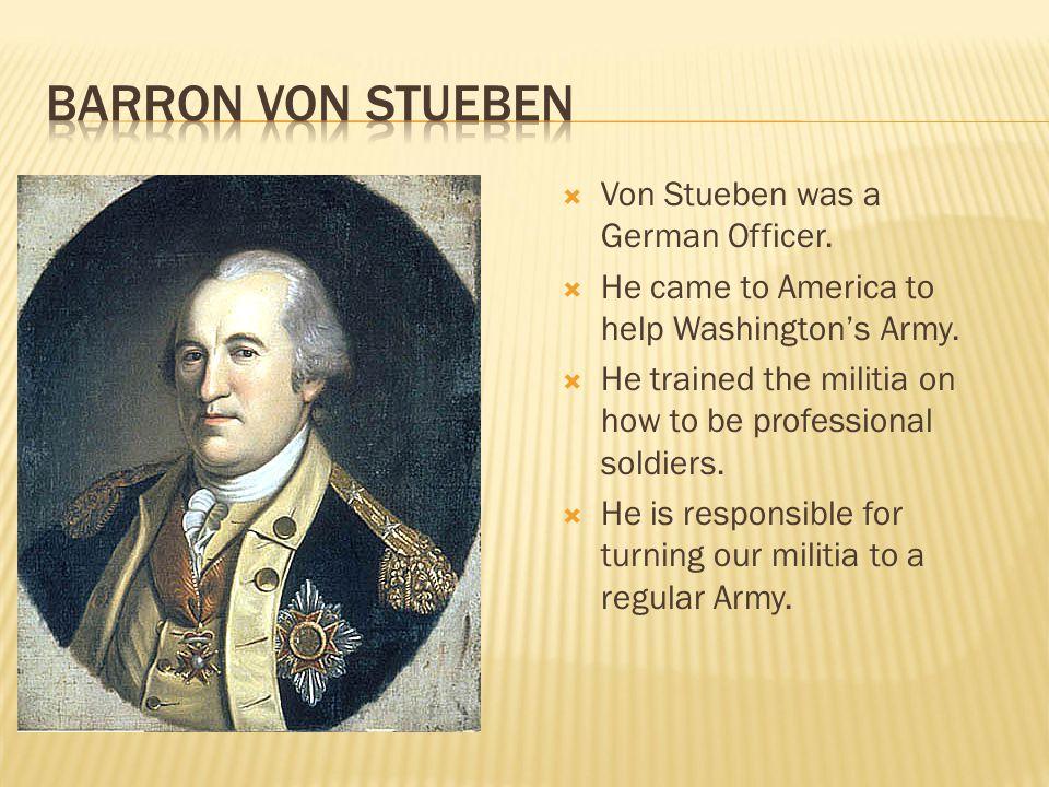Barron von Stueben Von Stueben was a German Officer.