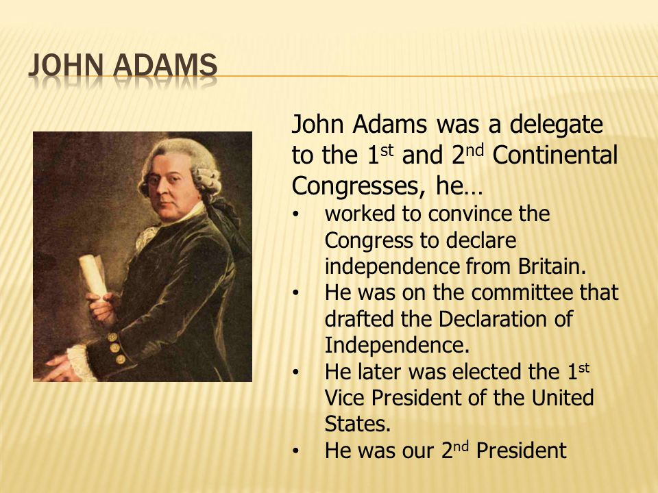 John Adams John Adams was a delegate to the 1st and 2nd Continental