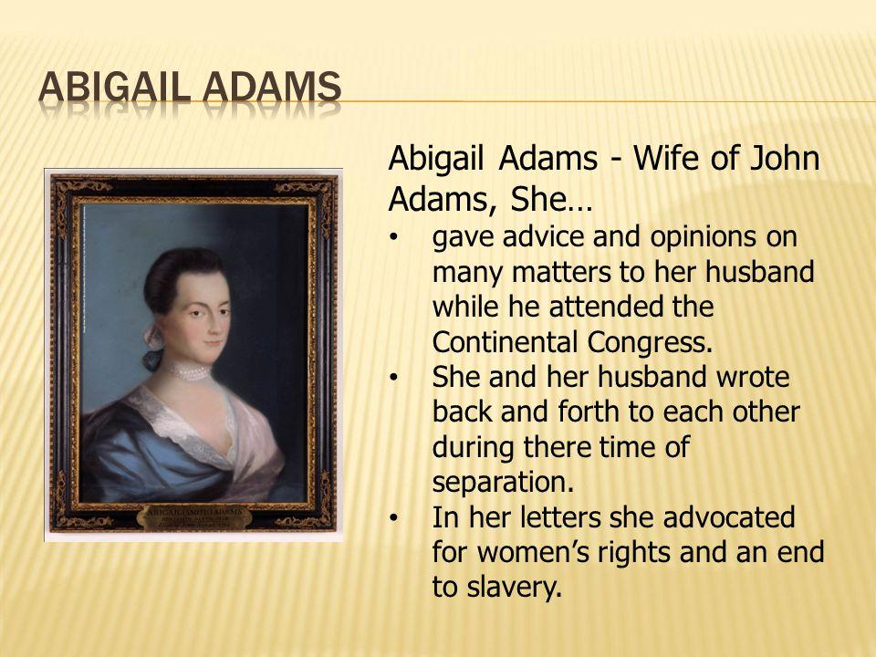 Abigail Adams Abigail Adams - Wife of John Adams, She…