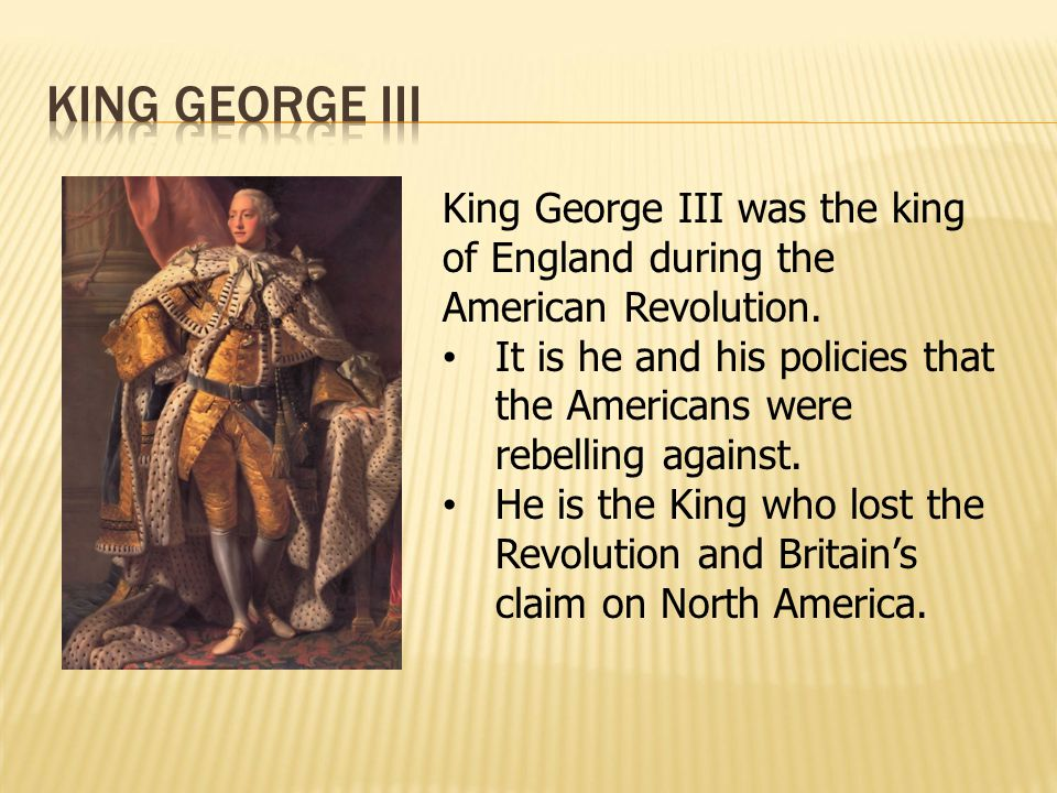 King George III King George III was the king of England during the