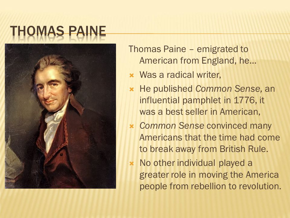 an analysis of thomas paines role in american independence In common sense, a pamphlet published anonymously at the outset of the american revolutionary war, thomas paine argued for the need for the independence of the american colonies from great.