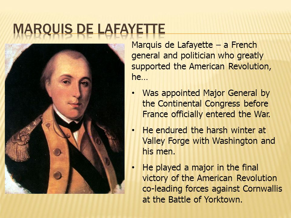Marquis de Lafayette Marquis de Lafayette – a French general and politician who greatly supported the American Revolution, he…